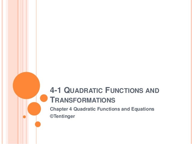 4-1 QUADRATIC FUNCTIONS ANDTRANSFORMATIONSChapter 4 Quadratic Functions and Equations©Tentinger