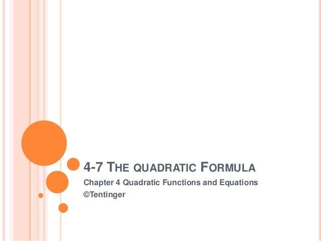 4-7 THE QUADRATIC FORMULAChapter 4 Quadratic Functions and Equations©Tentinger