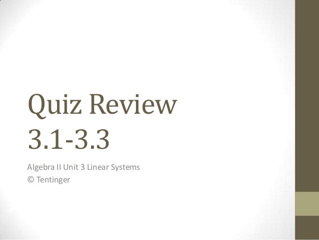 Quiz Review3.1-3.3Algebra II Unit 3 Linear Systems© Tentinger