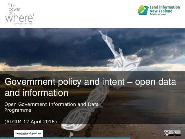 Government policy and intent – open data and information Open Government Information and Data Programme (ALGIM 12 April 20...
