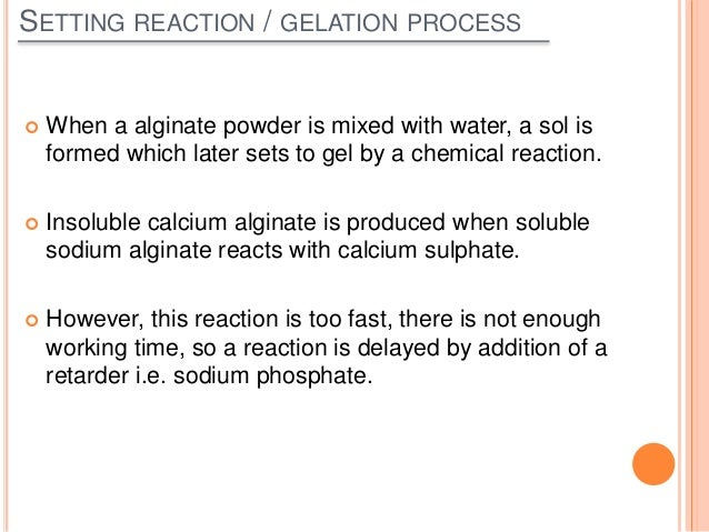  Calcium sulphate prefers to react with retarder first.  It reacts with sodium or potassium alginates only when the supp...
