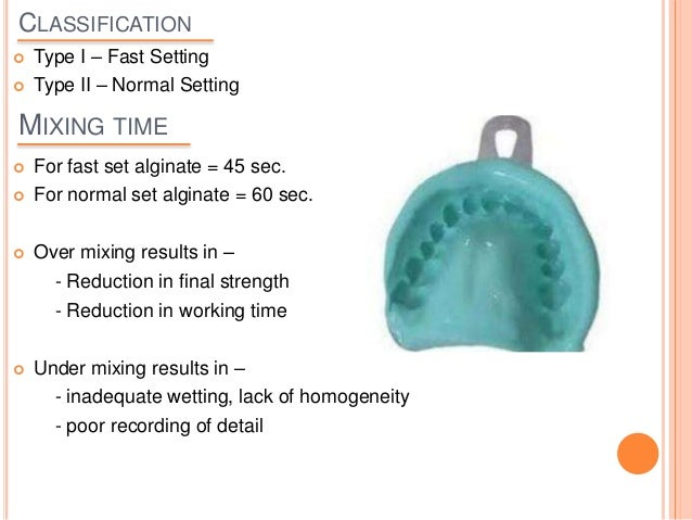 WORKING TIME  For fast set alginate – 1 min. 25 sec.  For normal set alginate – 2 min. GELATION TIME  For fast setting ...