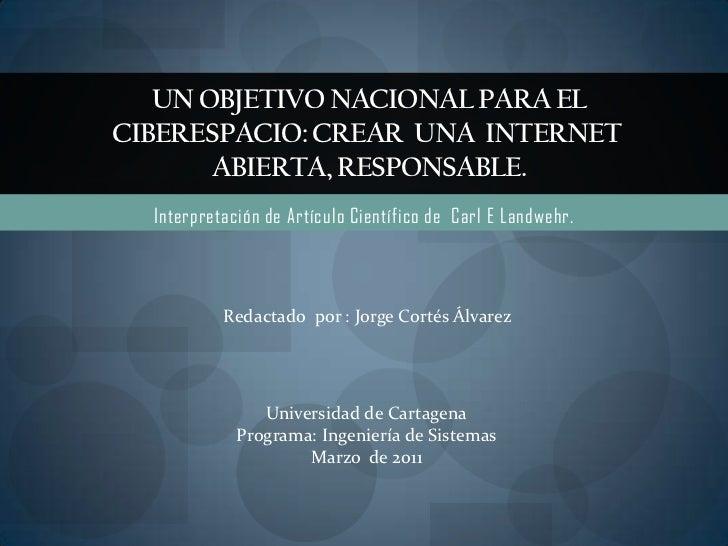 Un Objetivo Nacionalparael Ciberespacio:Crear una Internetabierta, responsable.<br />Interpretación de Artículo Cien...
