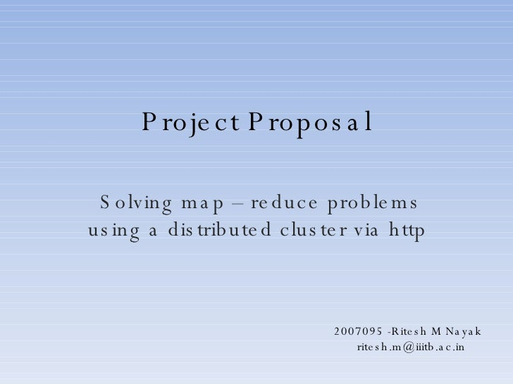 Project Proposal Solving map – reduce problems using a distributed cluster via http  2007095 -Ritesh M Nayak [email_address]