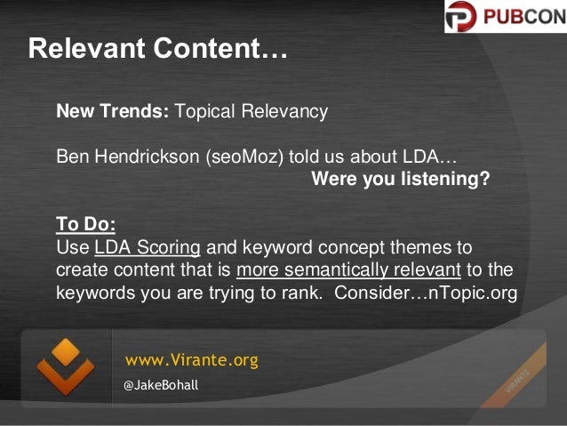 Relevant Content… New Trends: Topical Relevancy Ben Hendrickson (seoMoz) told us about LDA… Were you listening? To Do: Use...