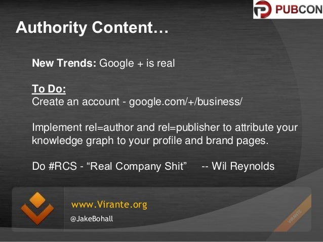 Authority Content… New Trends: Google + is real To Do: Create an account - google.com/+/business/ Implement rel=author and...