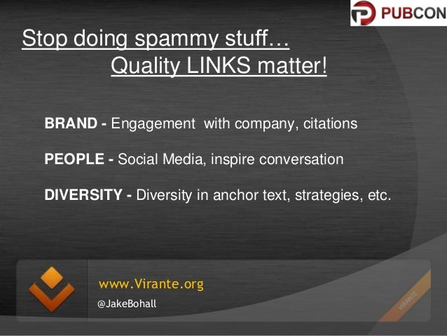 Stop doing spammy stuff… Quality LINKS matter! BRAND - Engagement with company, citations PEOPLE - Social Media, inspire c...