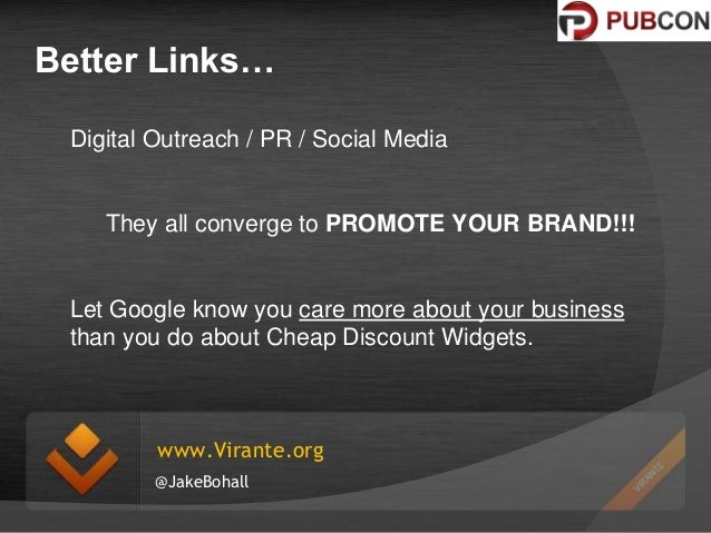 Better Links… Digital Outreach / PR / Social Media  They all converge to PROMOTE YOUR BRAND!!!  Let Google know you care m...