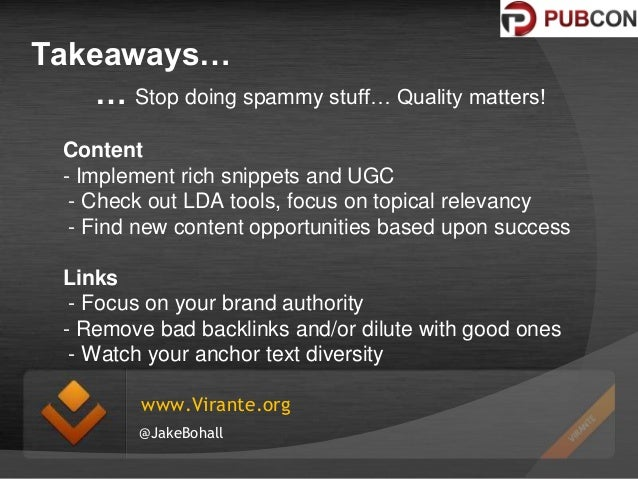 Takeaways… … Stop doing spammy stuff… Quality matters! Content - Implement rich snippets and UGC - Check out LDA tools, fo...