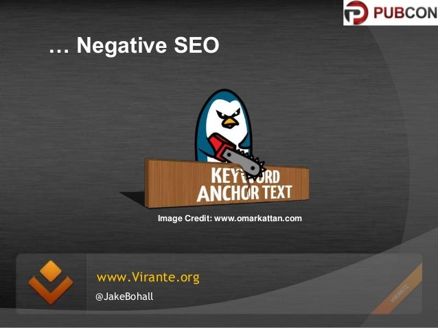 … Negative SEO  Image Credit: www.omarkattan.com  www.Virante.org @JakeBohall