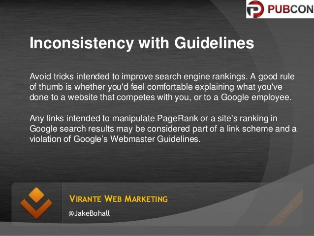 Inconsistency with Guidelines Avoid tricks intended to improve search engine rankings. A good rule of thumb is whether you...