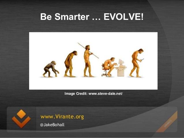 Be Smarter … EVOLVE!  Image Credit: www.steve-dale.net/  www.Virante.org @JakeBohall