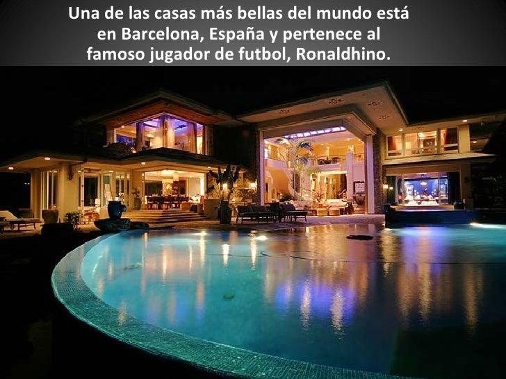 Una de las casas más bellas del mundo está   en Barcelona, España y pertenece al  famoso jugador de futbol, Ronaldhino.