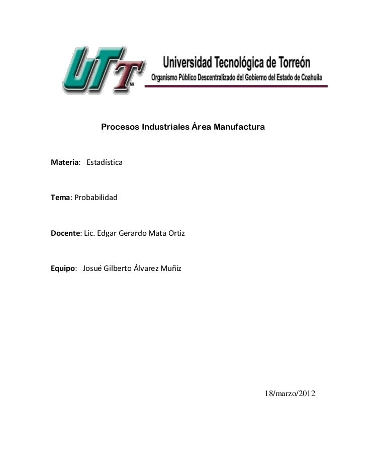 Procesos Industriales Área ManufacturaMateria: EstadísticaTema: ProbabilidadDocente: Lic. Edgar Gerardo Mata OrtizEquipo: ...
