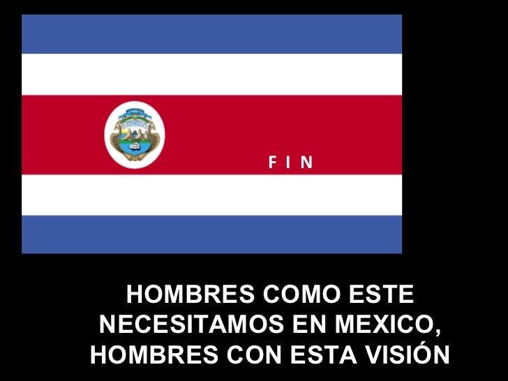 F  I  N HOMBRES COMO ESTE NECESITAMOS EN MEXICO, HOMBRES CON ESTA VISIÓN