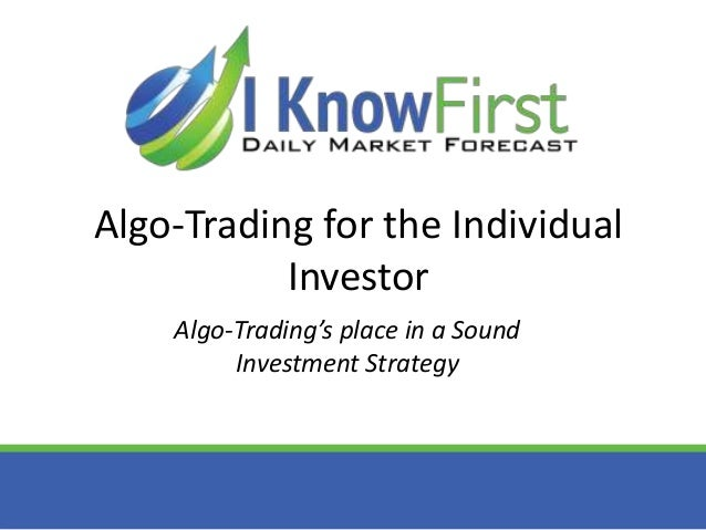 Algo-Trading for the Individual Investor Algo-Trading's place in a Sound Investment Strategy