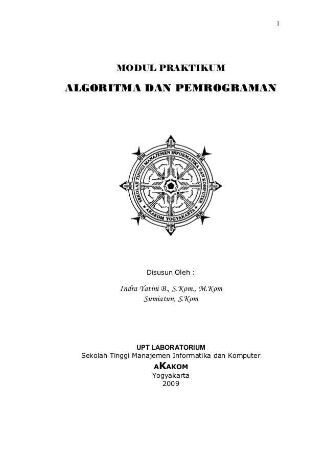 1  MODUL PRAKTIKUM  ALGORITMA DAN PEMROGRAMAN  Disusun Oleh :  Indra Yatini B., S.Kom., M.Kom Sumiatun, S.Kom  UPT LABORAT...