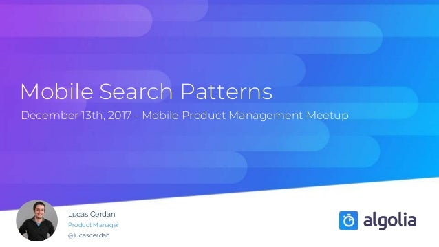 Mobile Search Patterns December 13th, 2017 - Mobile Product Management Meetup Lucas Cerdan Product Manager @lucascerdan