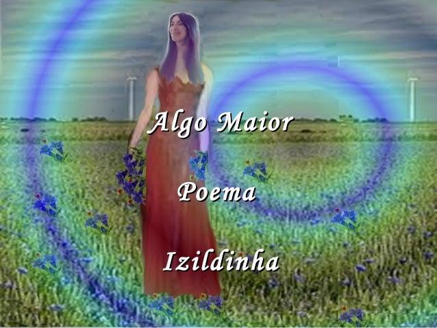 Algo Maior Poema Izildinha