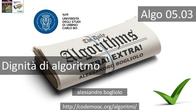 http://codemooc.org/algoritmi/ Algo 05.03 Dignità di algoritmo alessandro bogliolo