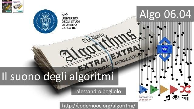 Il suono degli algoritmi alessandro bogliolo http://codemooc.org/algoritmi/ Algo 06.04