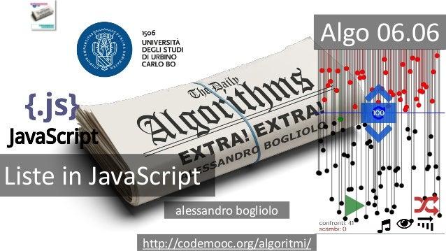 Liste in JavaScript alessandro bogliolo http://codemooc.org/algoritmi/ Algo 06.06