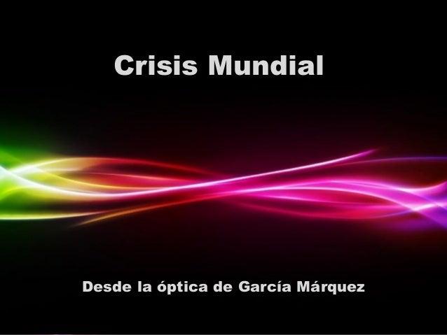 Page 1Crisis MundialCrisis MundialDesde la óptica de García MárquezDesde la óptica de García Márquez
