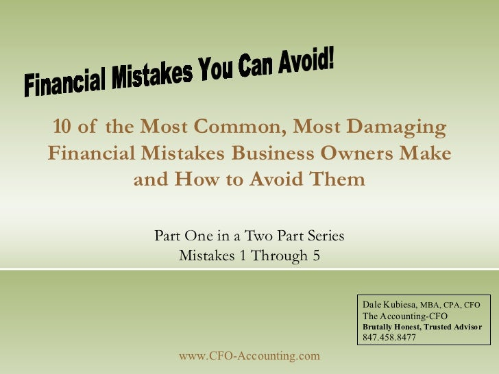 10 of the Most Common, Most Damaging Financial Mistakes Business Owners Make and How to Avoid Them Part One in a Two Part ...