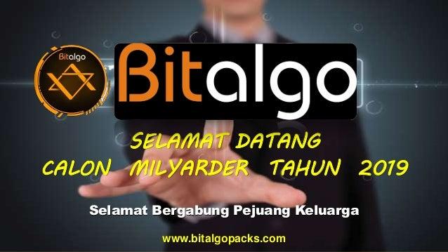 SELAMAT DATANG CALON MILYARDER TAHUN 2019 Selamat Bergabung Pejuang Keluarga www.bitalgopacks.com