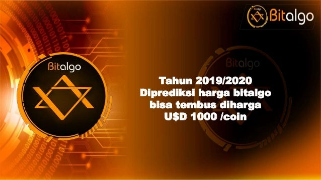 Tahun 2019/2020 Diprediksi harga bitalgo bisa tembus diharga U$D 1000 /coin