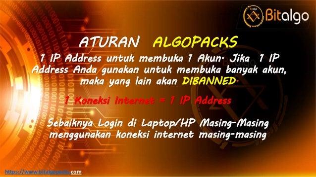 ATURAN ALGOPACKS 1 IP Address untuk membuka 1 Akun. Jika 1 IP Address Anda gunakan untuk membuka banyak akun, maka yang la...