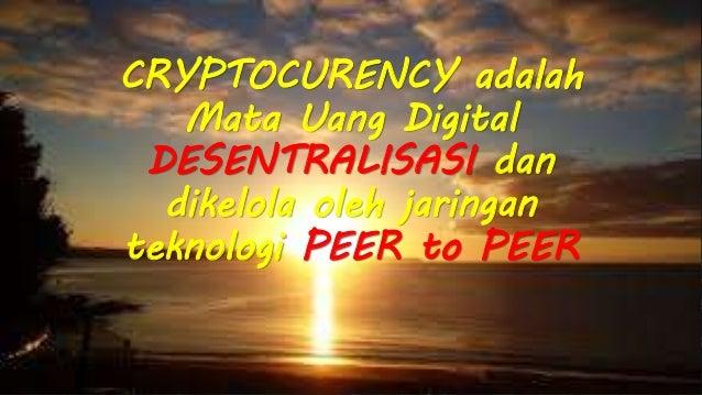 CRYPTOCURENCY adalah Mata Uang Digital DESENTRALISASI dan dikelola oleh jaringan teknologi PEER to PEER