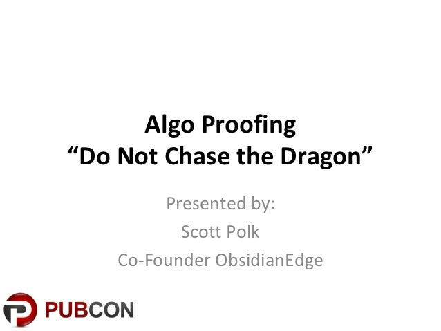 "Algo Proofing""Do Not Chase the Dragon""         Presented by:           Scott Polk    Co-Founder ObsidianEdge"