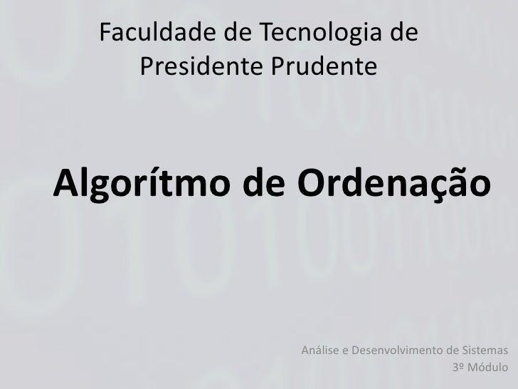 Faculdade de Tecnologia de     Presidente PrudenteAlgorítmo de Ordenação                  Análise e Desenvolvimento de Sis...