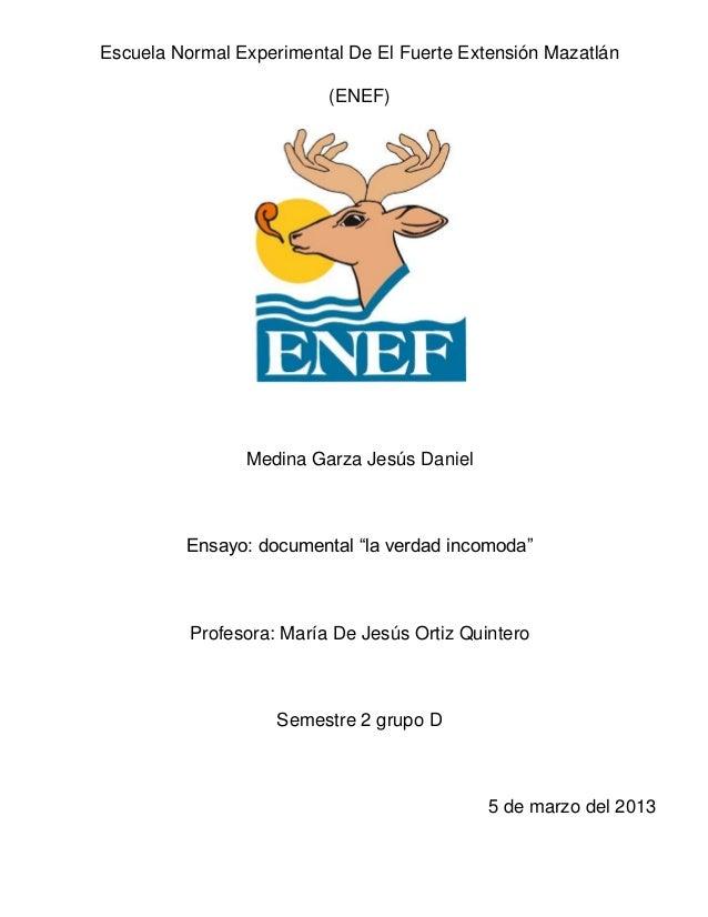 """Escuela Normal Experimental De El Fuerte Extensión Mazatlán(ENEF)Medina Garza Jesús DanielEnsayo: documental """"la verdad in..."""