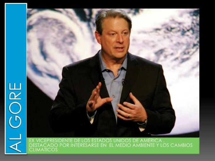 AL GORE<br />EX VICEPRESIDENTE DE LOS ESTADOS UNIDOS DE AMERICA .<br />DESTACADO POR INTERESARSE EN  EL MEDIO AMBIENTE Y L...
