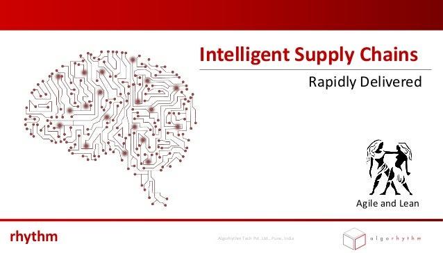 rhythm – Intelligent Supply Chains, Rapidly delivered (c) 2018, Algorhythm Tech Pvt. Ltd., Pune, India Intelligent Supply ...
