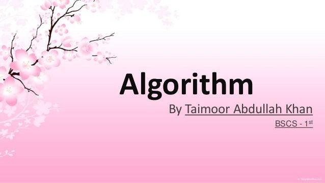 Algorithm   By Taimoor Abdullah Khan                    BSCS - 1st