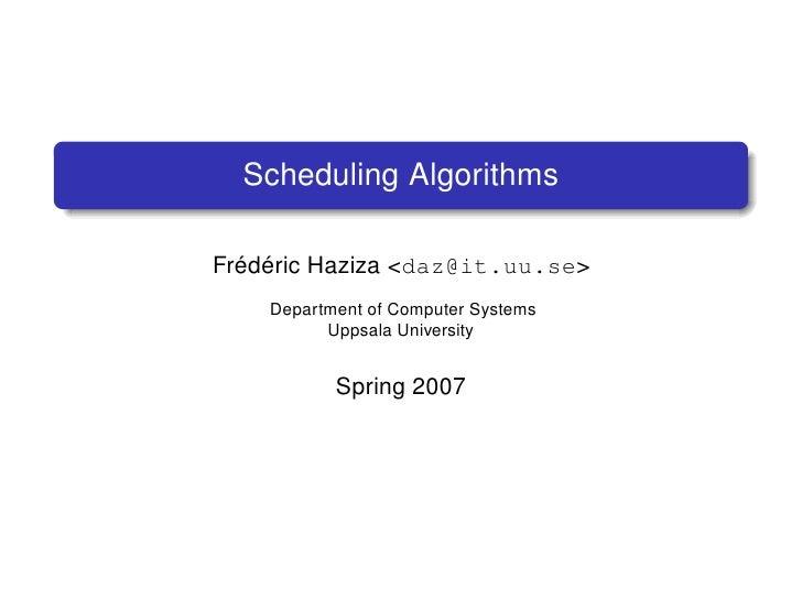 Scheduling AlgorithmsFrédéric Haziza <daz@it.uu.se>    Department of Computer Systems          Uppsala University         ...