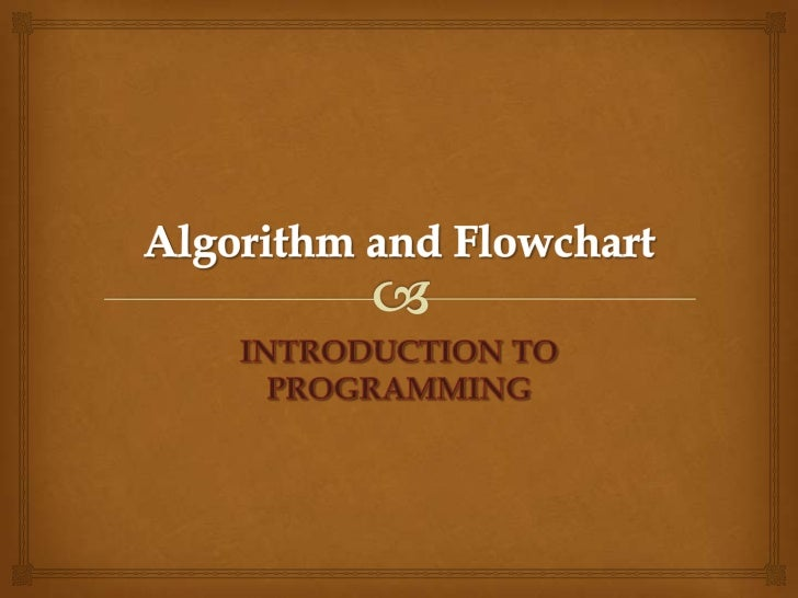 Algorithm and Flowchart<br />INTRODUCTION TO PROGRAMMING<br />