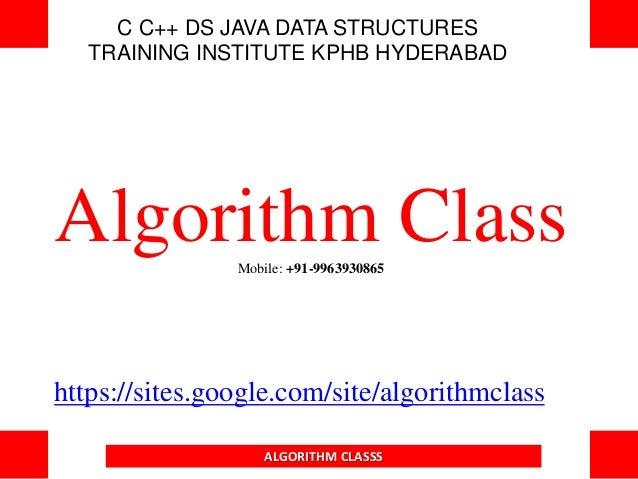 C C++ DS JAVA DATA STRUCTURES TRAINING INSTITUTE KPHB HYDERABAD Algorithm ClassMobile: +91-9963930865 https://sites.google...