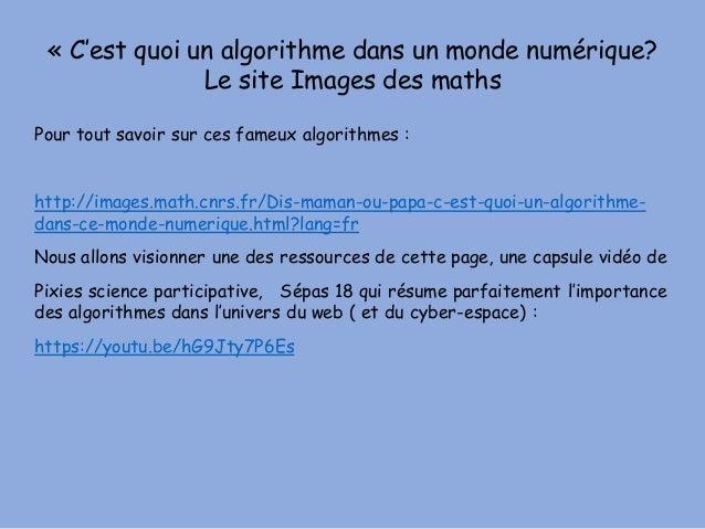 « C'est quoi un algorithme dans un monde numérique? Le site Images des maths Pour tout savoir sur ces fameux algorithmes :...