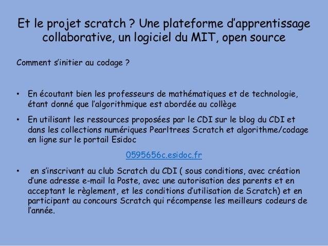 Et le projet scratch ? Une plateforme d'apprentissage collaborative, un logiciel du MIT, open source Comment s'initier au ...