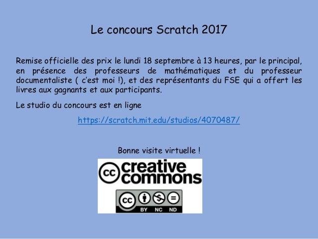 Le concours Scratch 2017 Remise officielle des prix le lundi 18 septembre à 13 heures, par le principal, en présence des p...