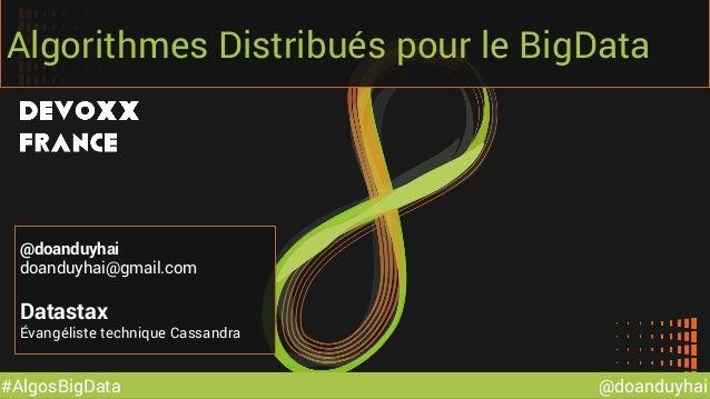 @doanduyhai#AlgosBigData Algorithmes Distribués pour le BigData @doanduyhai doanduyhai@gmail.com Datastax Évangéliste tech...