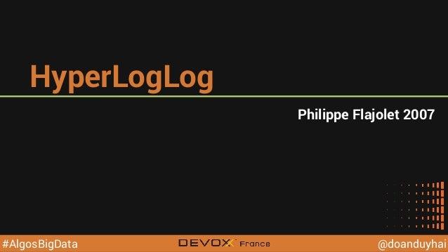 @YourTwitterHandle@YourTwitterHandle@doanduyhai#AlgosBigData HyperLogLog Philippe Flajolet 2007