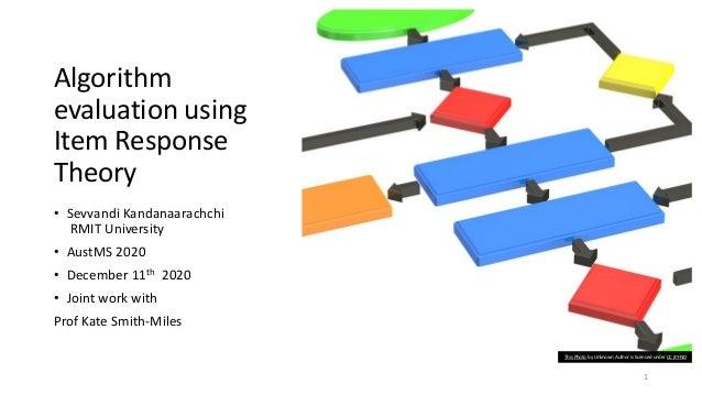 Algorithm evaluation using Item Response Theory • Sevvandi Kandanaarachchi RMIT University • AustMS 2020 • December 11th 2...