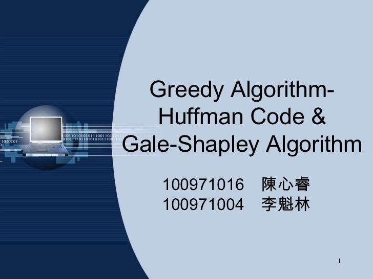 Greedy Algorithm-   Huffman Code &Gale-Shapley Algorithm   100971016 陳心睿   100971004 李魁林                   1