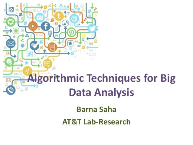 Algorithmic Techniques for Big Data Analysis Barna Saha AT&T Lab-Research