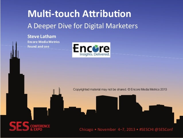 Mul$-‐touch  A,ribu$on     A  Deeper  Dive  for  Digital  Marketers   Steve  Latham   Encore  Med...